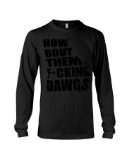 Kirby Smart How Bout Them Fucking Dawgs  Long Sleeve Tee thumbnail