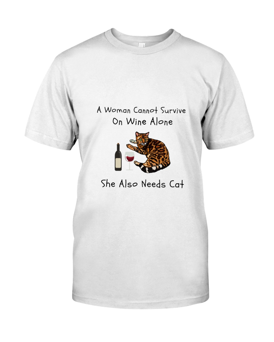 A Woman Cannot Survive On Wine Alone  Classic T-Shirt