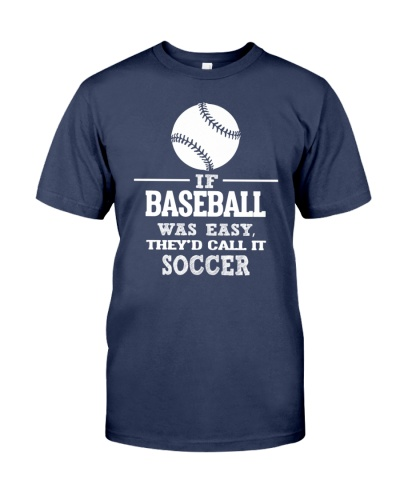 If Baseball Easy Call It Soccer Men Women Shirt