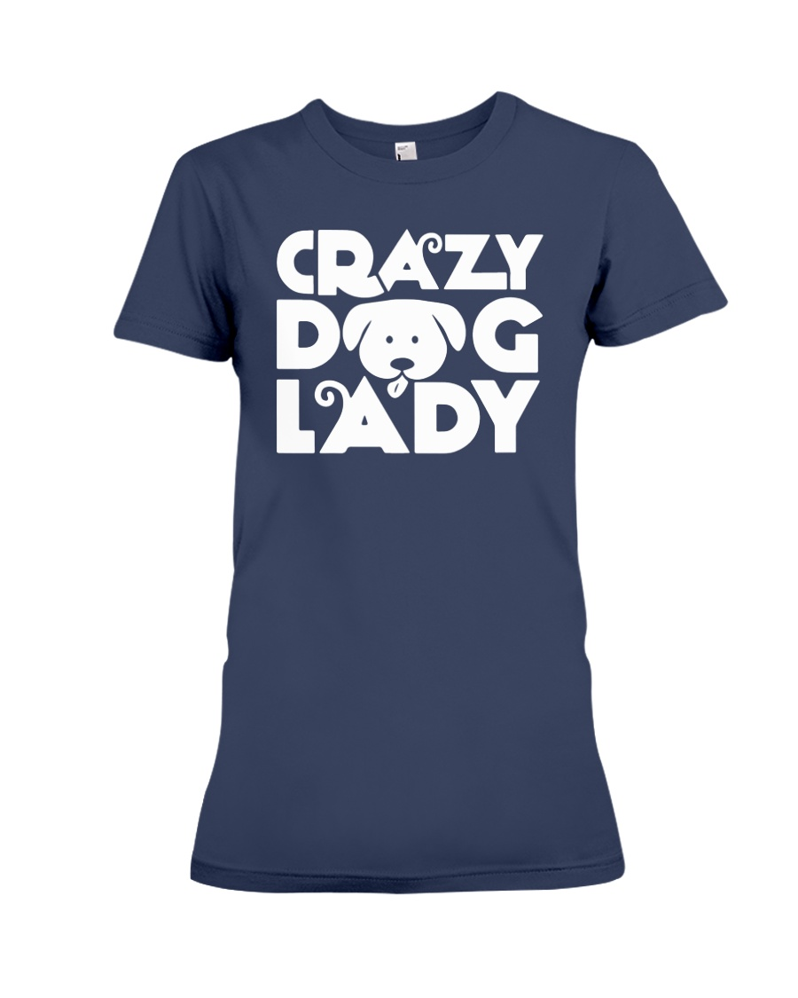 Crazy Dog Lady Mom Wife Mother Women Shirt Premium Fit Ladies Tee
