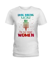 Drag racing mom I am not most women Ladies T-Shirt thumbnail