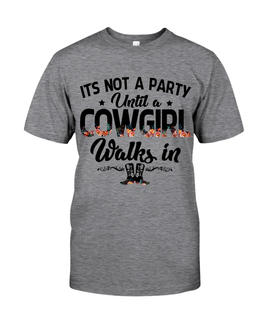 It's not a party until a cowgirl walks in Classic T-Shirt