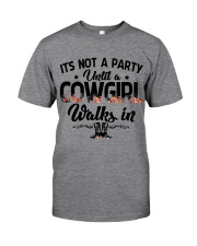 It's not a party until a cowgirl walks in Classic T-Shirt front