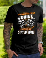 If I wanted to be quiet - I would've stayed home Classic T-Shirt lifestyle-mens-crewneck-front-7