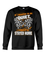 If I wanted to be quiet - I would've stayed home Crewneck Sweatshirt thumbnail