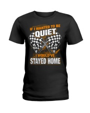 If I wanted to be quiet - I would've stayed home Ladies T-Shirt thumbnail