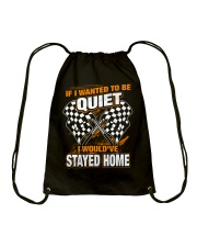 If I wanted to be quiet - I would've stayed home Drawstring Bag thumbnail
