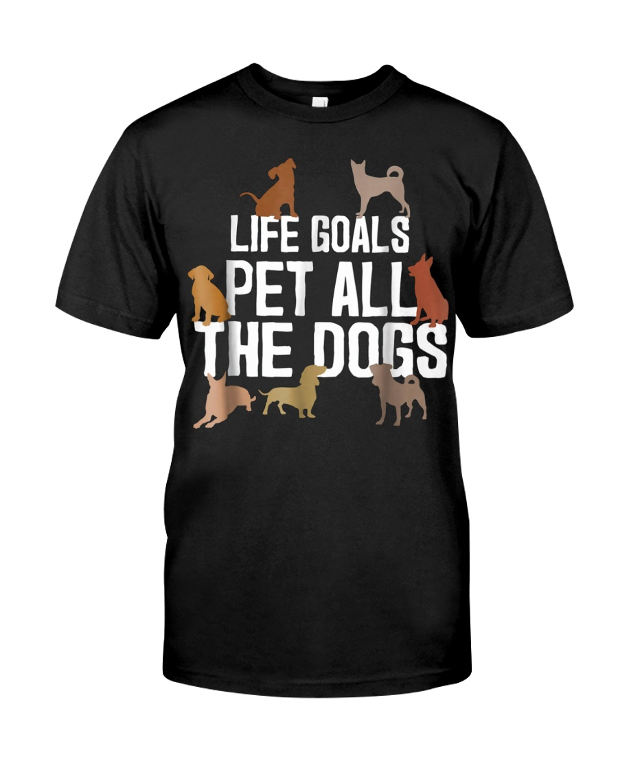 Life Goal Pet All The Dogs Funny Puppy Lover Gift  Classic T-Shirt
