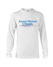 Sweet Meteor O'Death for President Long Sleeve Tee thumbnail