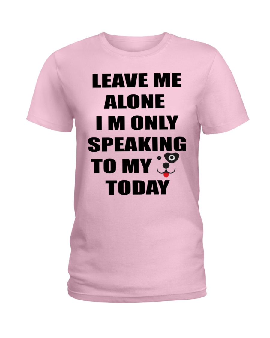 LEAVE ME WITH MY DOG Ladies T-Shirt