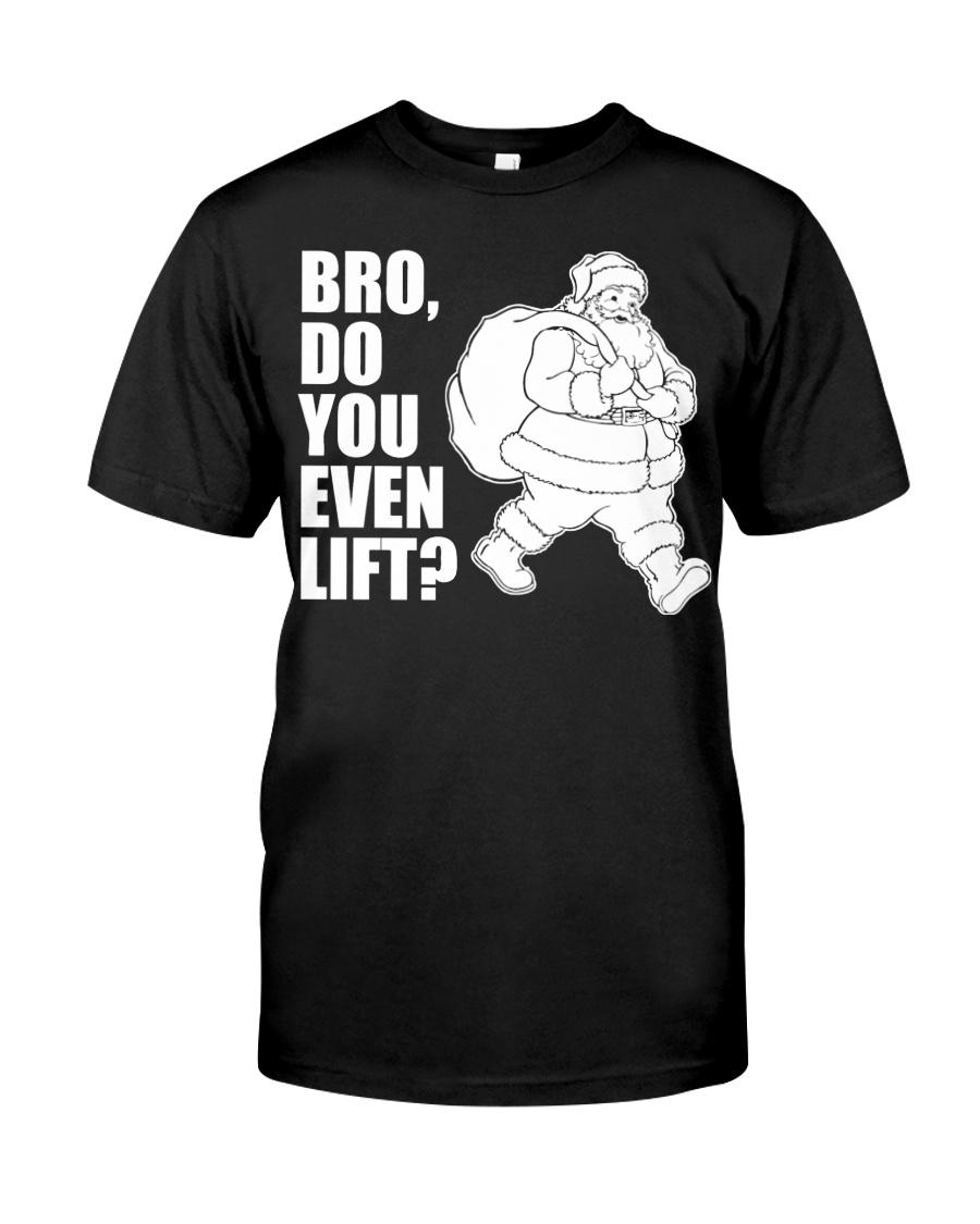 Bro Do You Even Lift  - Christmas Gifts Classic T-Shirt