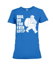 Bro Do You Even Lift  - Christmas Gifts Premium Fit Ladies Tee thumbnail