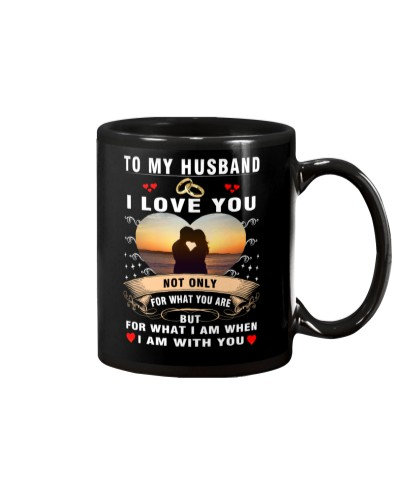 TO MY HUSBAND I LOVE YOU NOT ONLY FOR WHAT YOU ARE