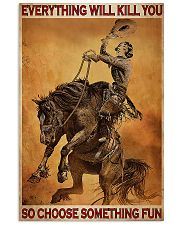Everything Will Kill You So Choose Something Fun 24x36 Poster front