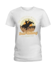 Some Sports Play With Balls Bull Riding Ladies T-Shirt tile