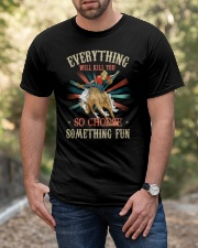 Everything Will Kill You So Choose Something Fun Classic T-Shirt apparel-classic-tshirt-lifestyle-front-53