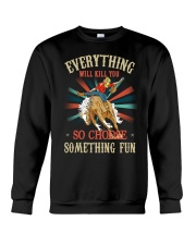 Everything Will Kill You So Choose Something Fun Crewneck Sweatshirt tile