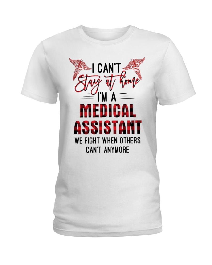 I Can't Stay At Home I'm A Medical Assistant shirt Ladies T-Shirt