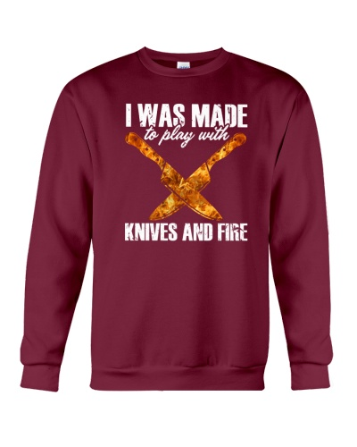 I Was Made To Play With Knives And Fire