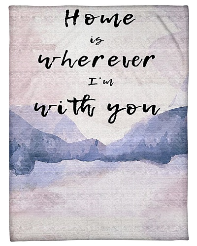 Home is wherever I'm with you - Fleece Blanket