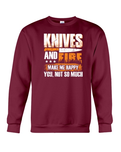 Knives And Fire Make Me Happy You Not So Much