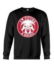 I Love Titties And Ducati Shirt Crewneck Sweatshirt thumbnail