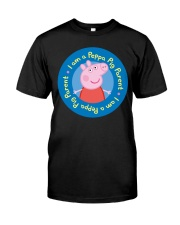 I Am A Peppa Pig Parent Shirt Classic T-Shirt front