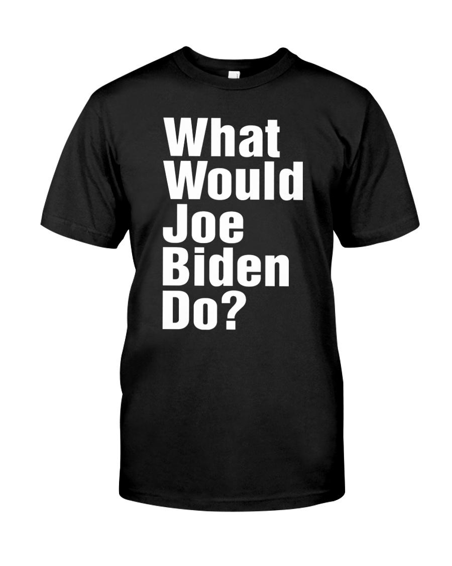 Joe Biden 2020 What Would Joe Biden Do Shirt Classic T-Shirt