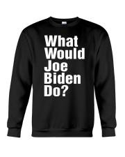 Joe Biden 2020 What Would Joe Biden Do Shirt Crewneck Sweatshirt thumbnail