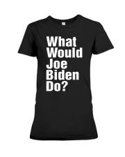 Joe Biden 2020 What Would Joe Biden Do Shirt Premium Fit Ladies Tee thumbnail