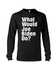Joe Biden 2020 What Would Joe Biden Do Shirt Long Sleeve Tee thumbnail