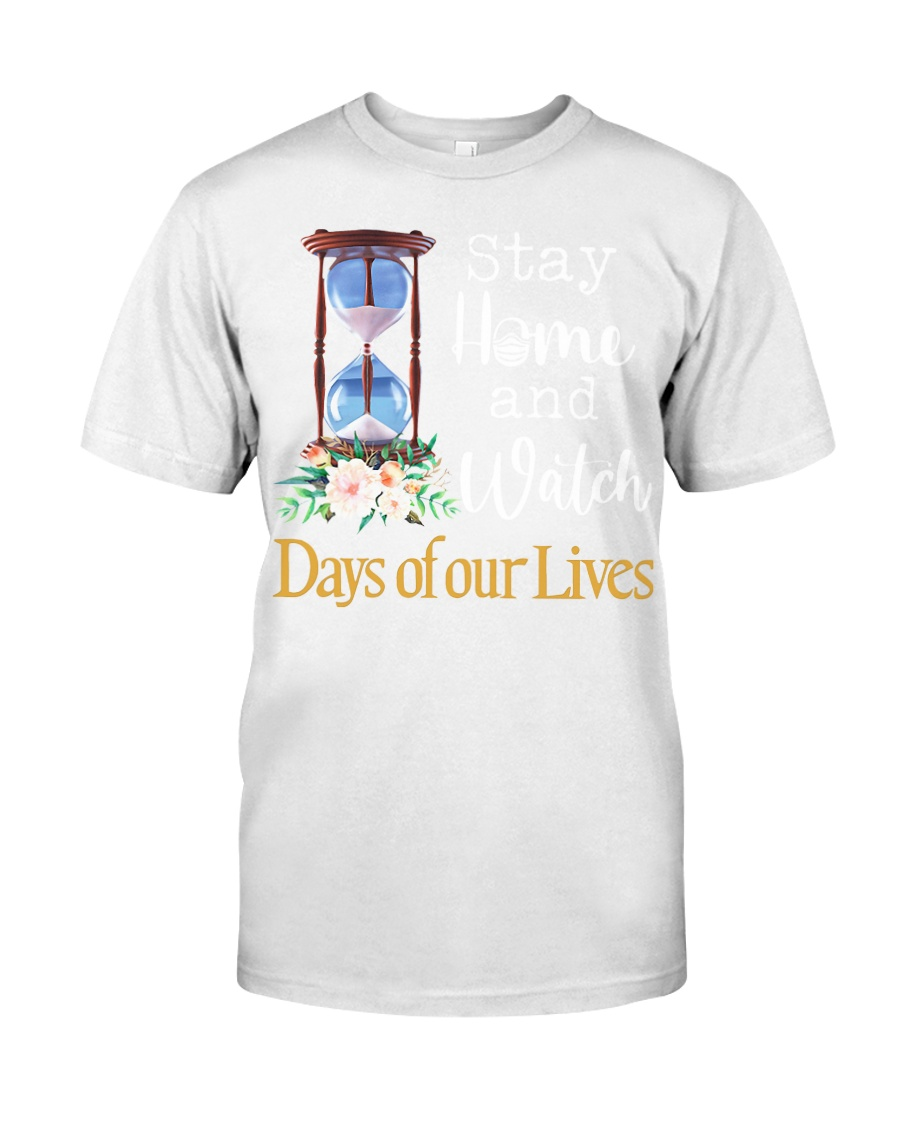 Stay home and watch day of our lives shirt Classic T-Shirt