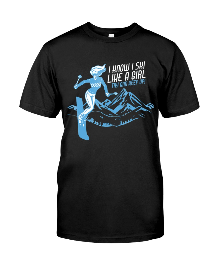 I Know I Ski Like A Girl T-Shirt - Skiing T Classic T-Shirt