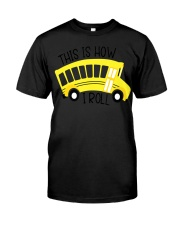 Funny School Bus Driver Shirt This Is How Classic T-Shirt front