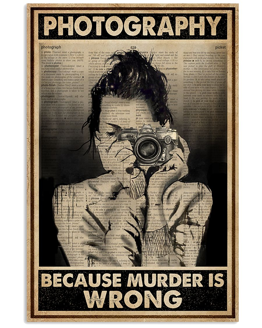 Photography Because Murder Is Wrong 16x24 Poster