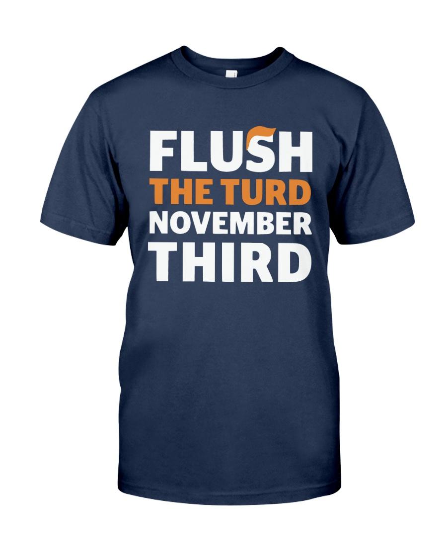 Flush The turd November Third shirt LIMITED UNITS Classic T-Shirt