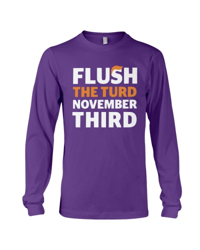 Flush The turd November Third shirt LIMITED UNITS