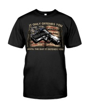 It Only Offends You Until The Day It Defends You  Classic T-Shirt front