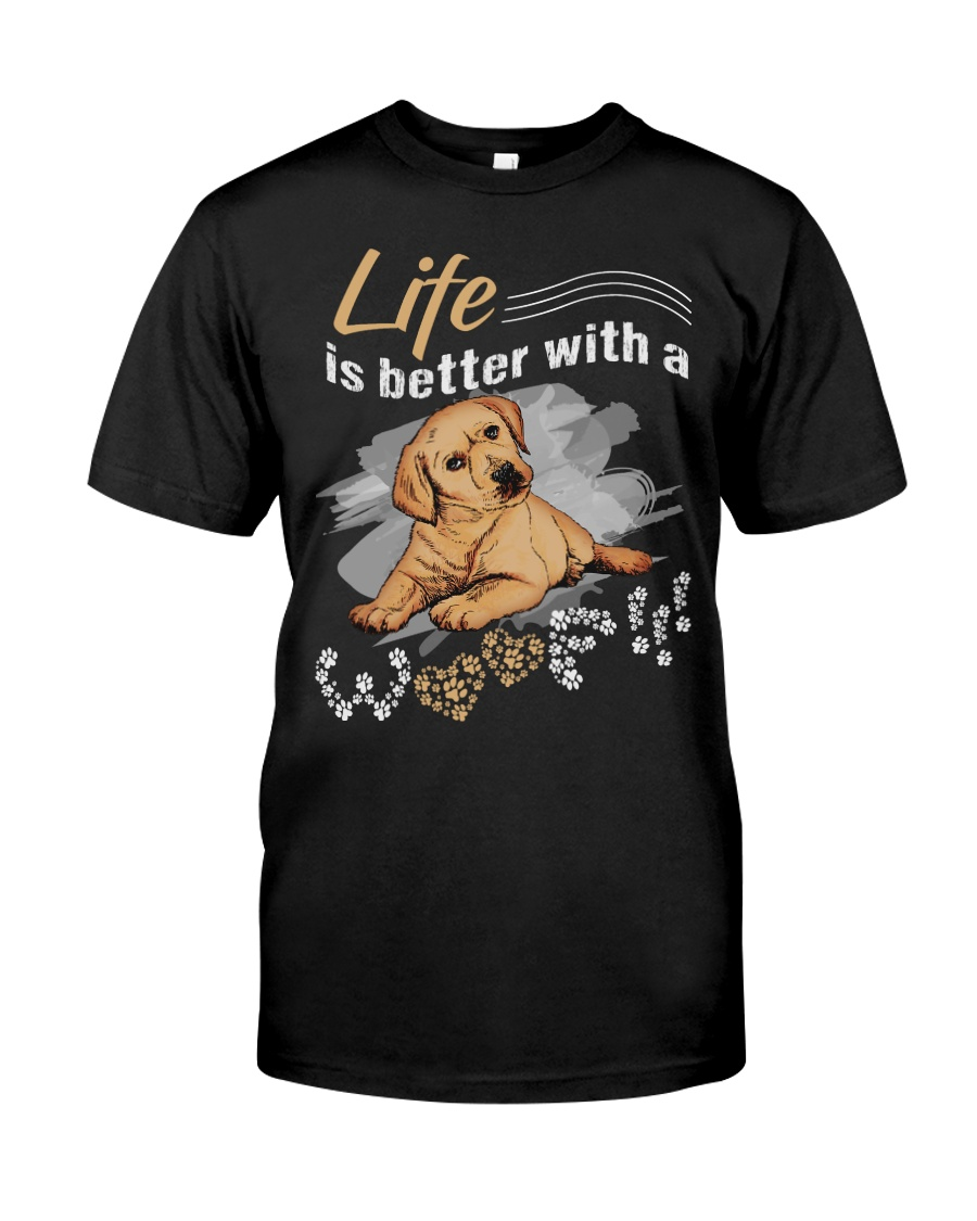 Life is better with a woof Classic T-Shirt