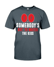 SOMEBODY'S GOT TO WATCH THE KIDS - RUNNING SHIRTS Classic T-Shirt front