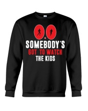 SOMEBODY'S GOT TO WATCH THE KIDS - RUNNING SHIRTS Crewneck Sweatshirt thumbnail