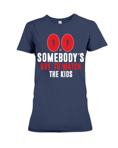SOMEBODY'S GOT TO WATCH THE KIDS - RUNNING SHIRTS