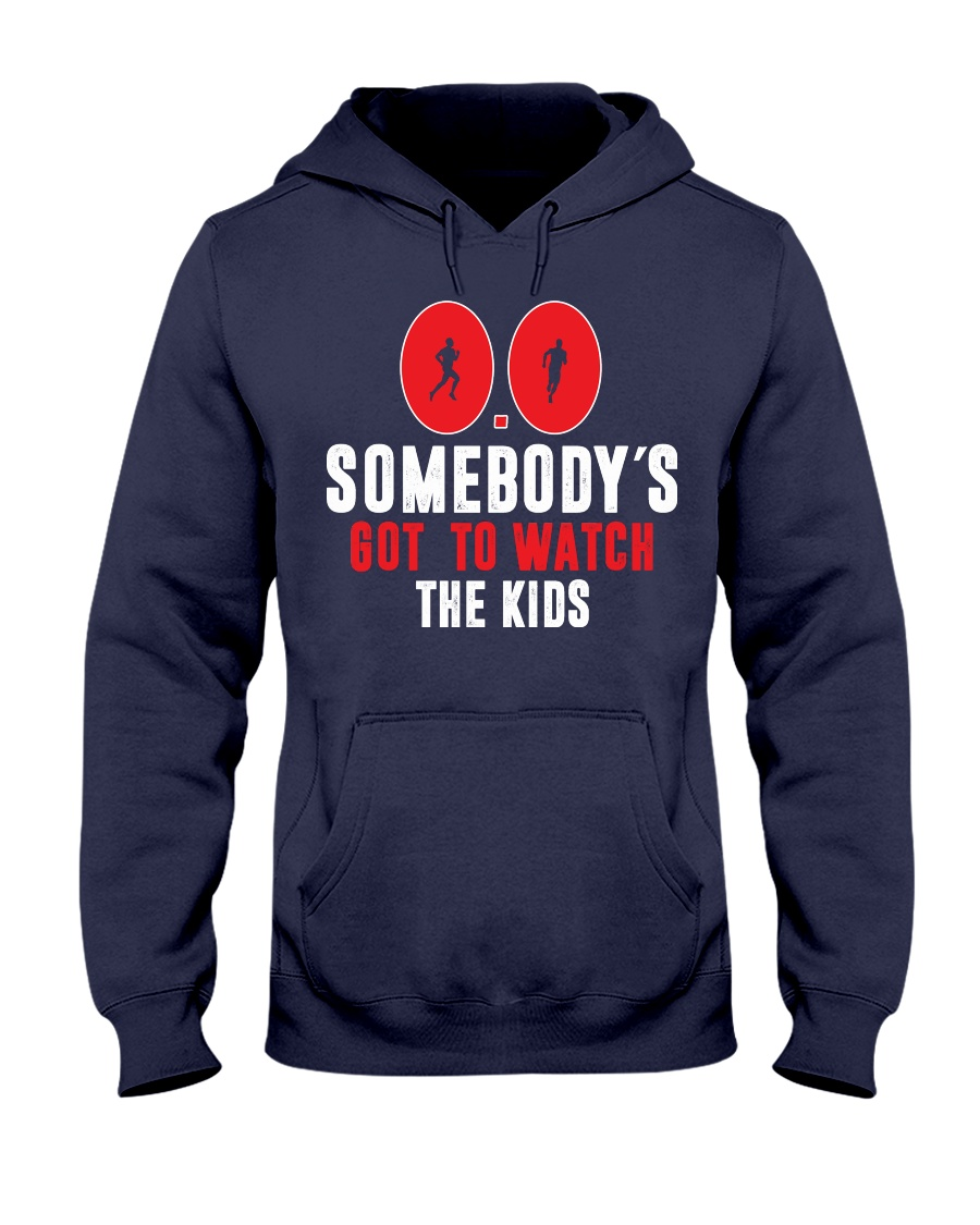SOMEBODY'S GOT TO WATCH THE KIDS - RUNNING SHIRTS Hooded Sweatshirt