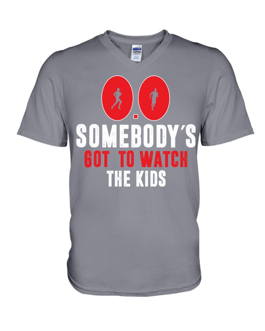 SOMEBODY'S GOT TO WATCH THE KIDS - RUNNING SHIRTS V-Neck T-Shirt