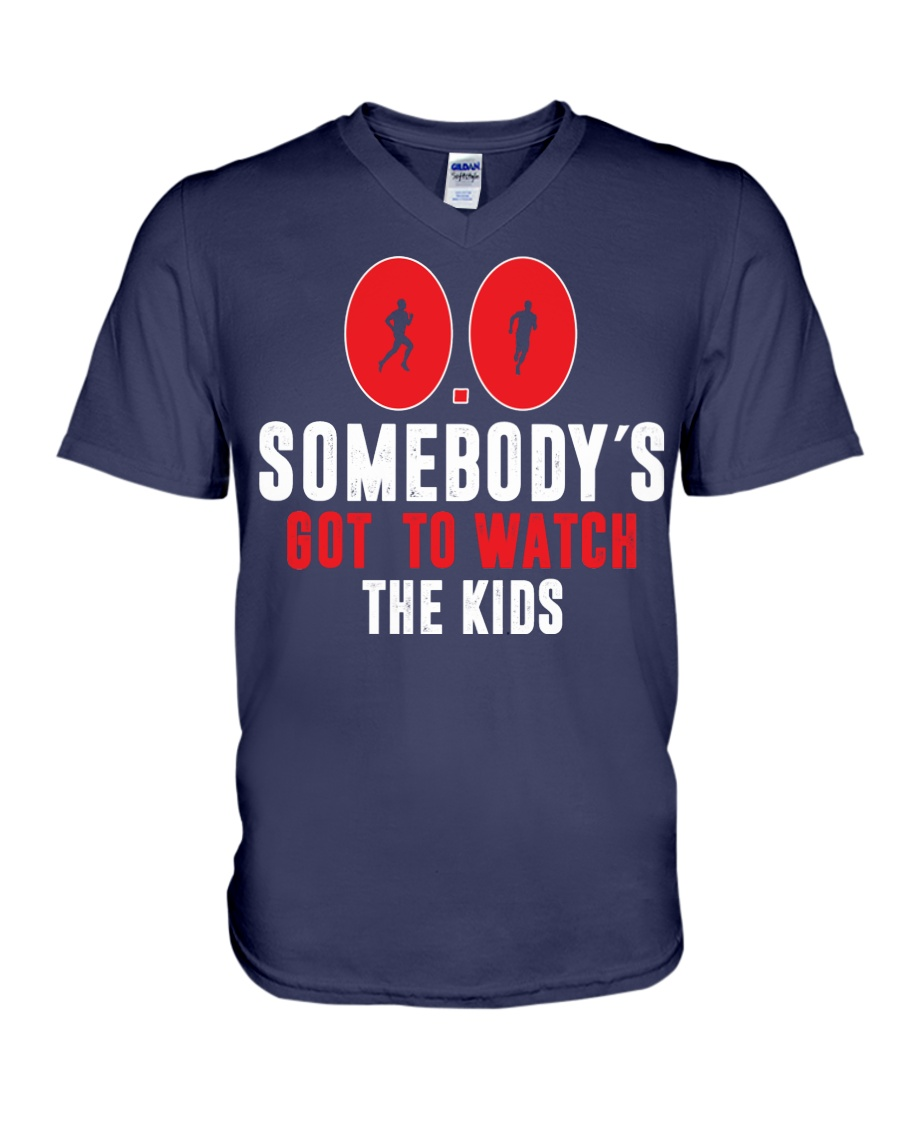 SOMEBODY'S GOT TO WATCH THE KIDS - RUNNING SHIRTS V-Neck T-Shirt
