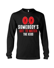 SOMEBODY'S GOT TO WATCH THE KIDS - RUNNING SHIRTS Long Sleeve Tee thumbnail