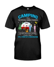 CAMPING WHEN YOU CAN WALK AMONG STRANGERS  Classic T-Shirt front