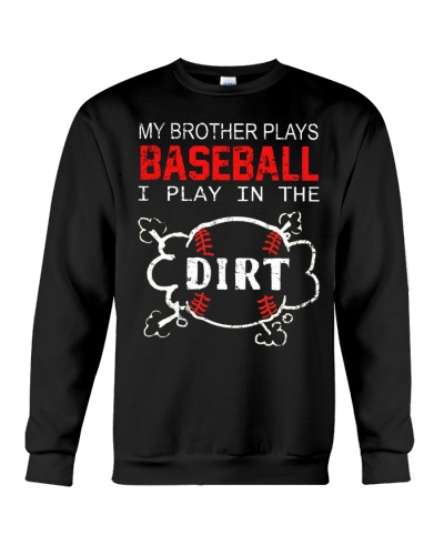 MY BROTHER PLAYS BASEBALL I PLAY IN THE DIRT