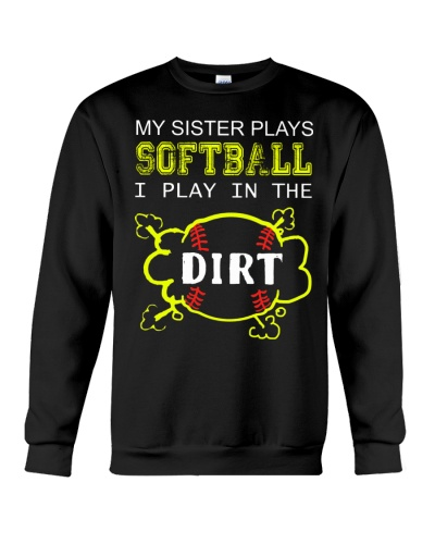 MY SISTER PLAYS SOFTBALL I PLAY IN THE DIRT