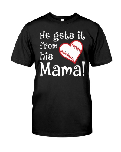 NEW HE GETS IT FROM HIS MAMA BASEBALL SHIRT
